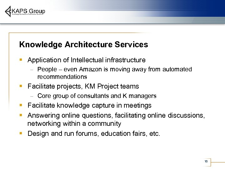 Knowledge Architecture Services § Application of Intellectual infrastructure – People – even Amazon is