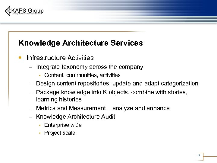 Knowledge Architecture Services § Infrastructure Activities – Integrate taxonomy across the company • Content,
