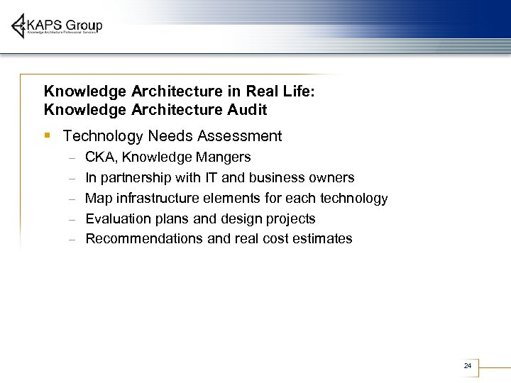 Knowledge Architecture in Real Life: Knowledge Architecture Audit § Technology Needs Assessment – –