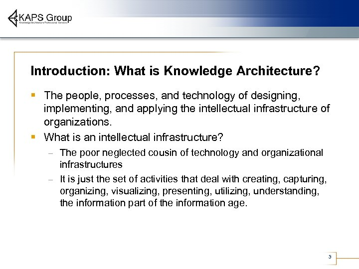 Introduction: What is Knowledge Architecture? § The people, processes, and technology of designing, implementing,