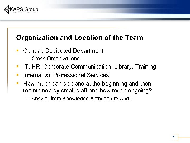 Organization and Location of the Team § Central, Dedicated Department – Cross Organizational §