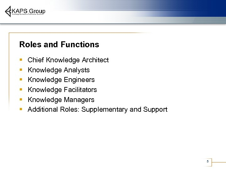 Roles and Functions § § § Chief Knowledge Architect Knowledge Analysts Knowledge Engineers Knowledge