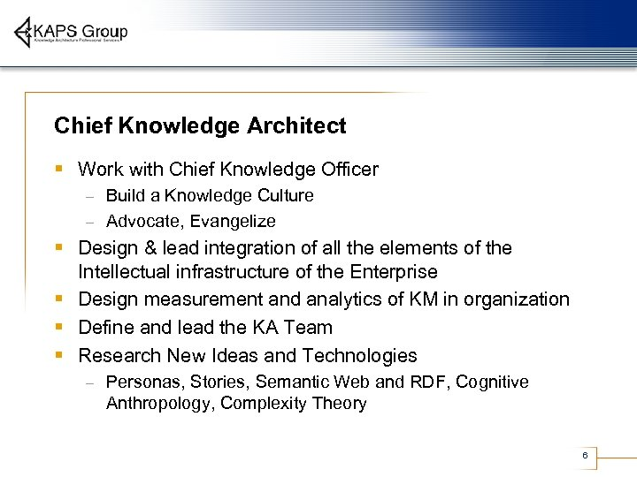 Chief Knowledge Architect § Work with Chief Knowledge Officer Build a Knowledge Culture –