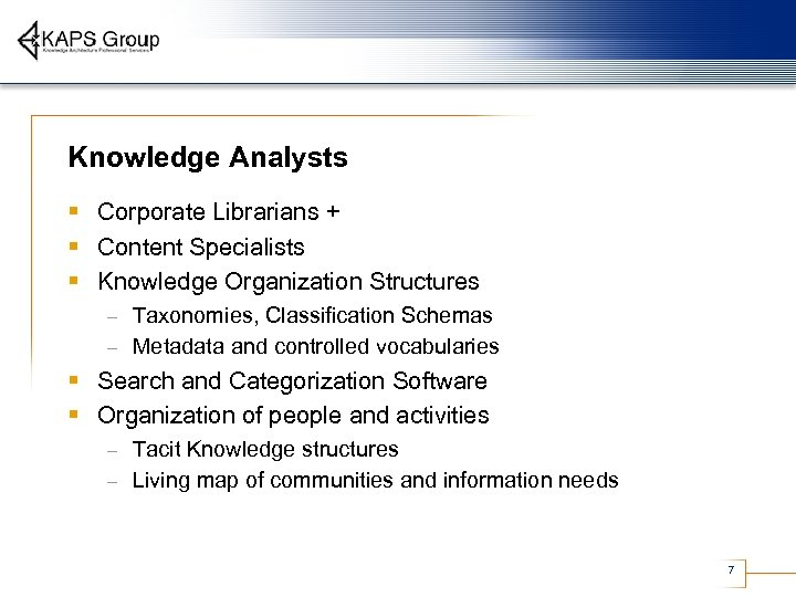 Knowledge Analysts § Corporate Librarians + § Content Specialists § Knowledge Organization Structures Taxonomies,