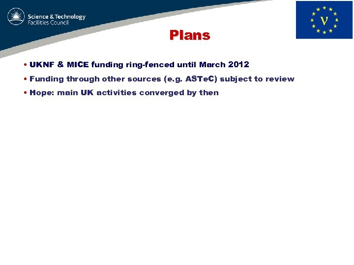 Plans • UKNF & MICE funding ring-fenced until March 2012 • Funding through other