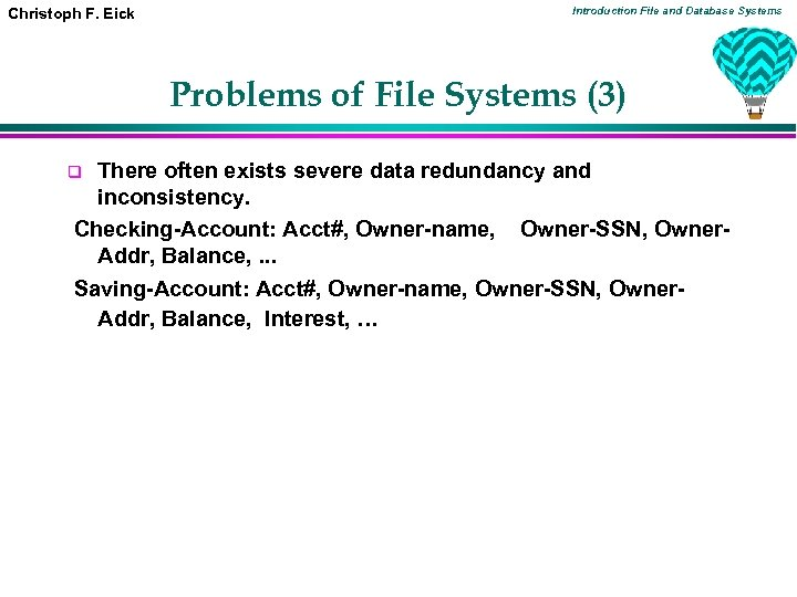 Christoph F. Eick Introduction File and Database Systems Problems of File Systems (3) There