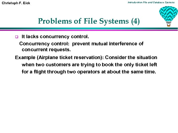 Christoph F. Eick Introduction File and Database Systems Problems of File Systems (4) q