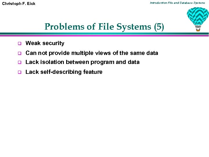 Introduction File and Database Systems Christoph F. Eick Problems of File Systems (5) q