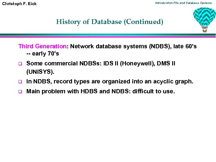 Christoph F. Eick Introduction File and Database Systems History of Database (Continued) Third Generation: