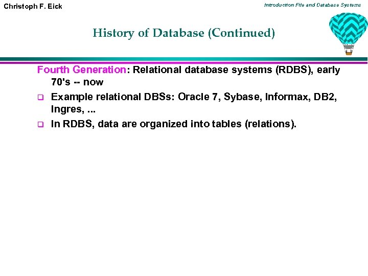 Christoph F. Eick Introduction File and Database Systems History of Database (Continued) Fourth Generation: