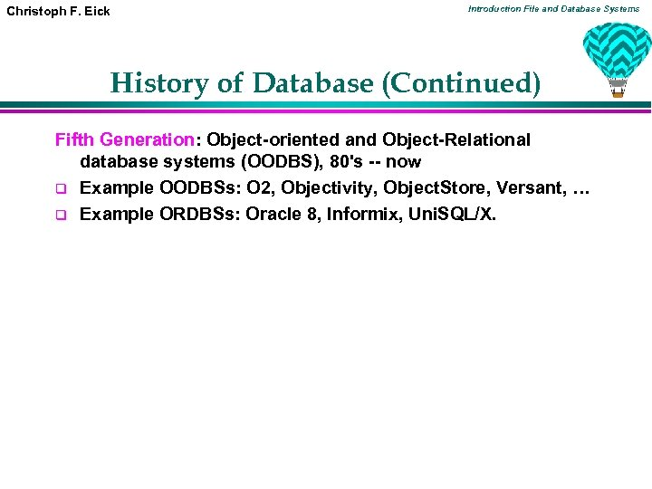 Christoph F. Eick Introduction File and Database Systems History of Database (Continued) Fifth Generation: