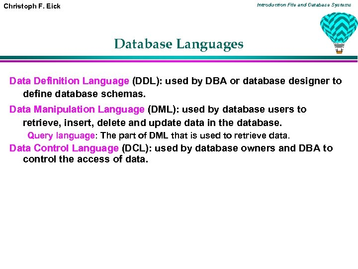 Introduction File and Database Systems Christoph F. Eick Database Languages Data Definition Language (DDL):