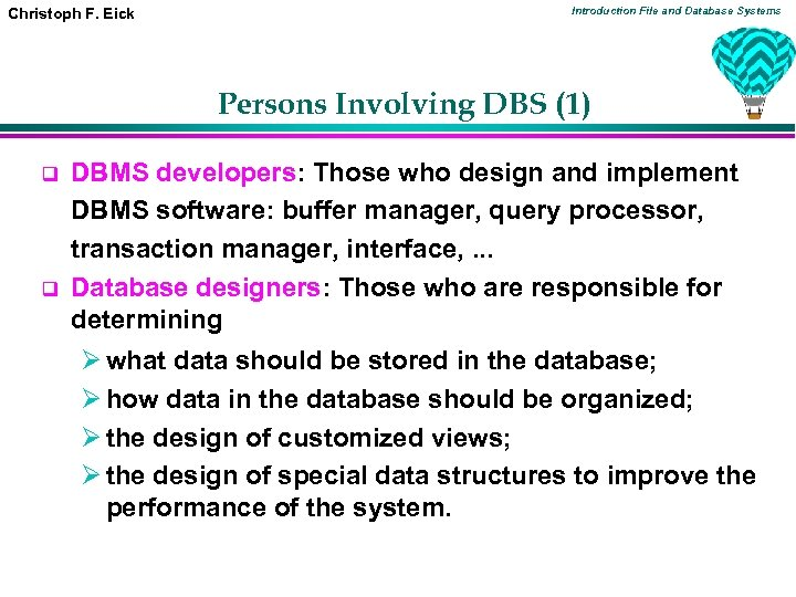 Christoph F. Eick Introduction File and Database Systems Persons Involving DBS (1) q q