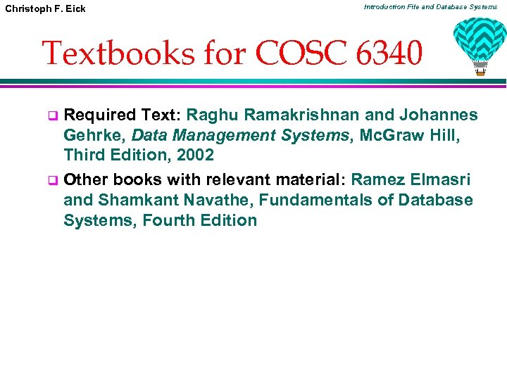 Christoph F. Eick Introduction File and Database Systems Textbooks for COSC 6340 Required Text: