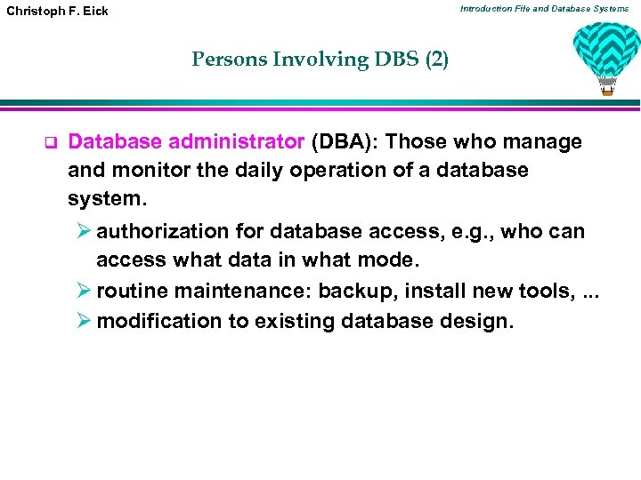 Introduction File and Database Systems Christoph F. Eick Persons Involving DBS (2) q Database