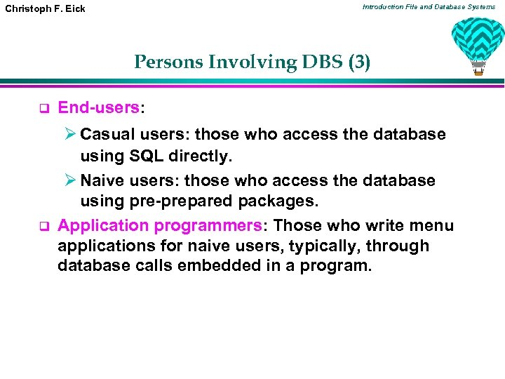 Introduction File and Database Systems Christoph F. Eick Persons Involving DBS (3) q q