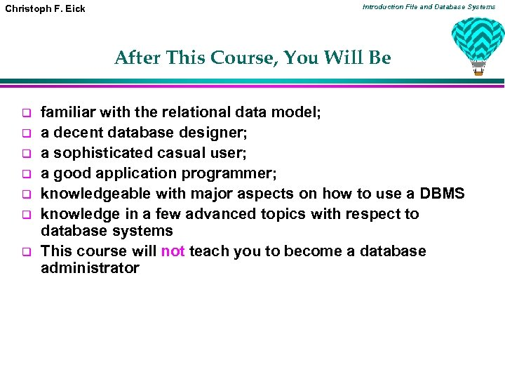 Christoph F. Eick Introduction File and Database Systems After This Course, You Will Be