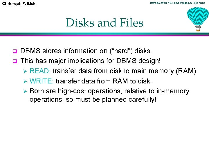 Introduction File and Database Systems Christoph F. Eick Disks and Files q q DBMS