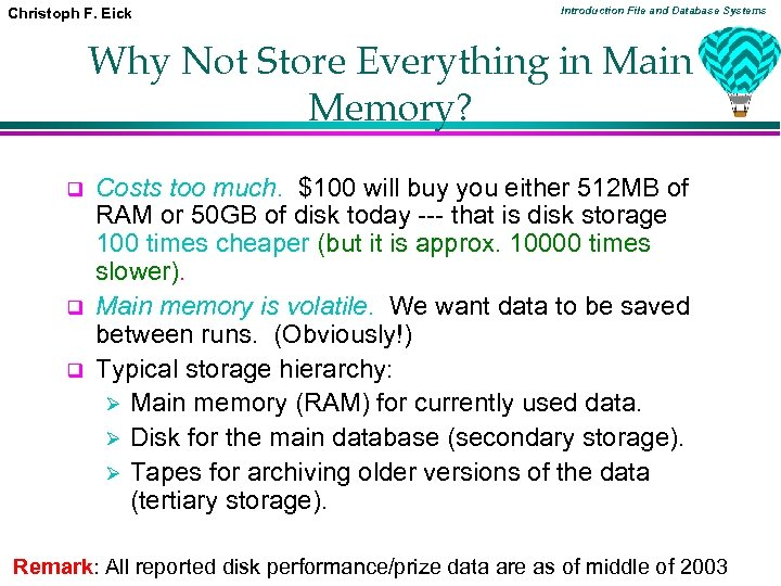 Christoph F. Eick Introduction File and Database Systems Why Not Store Everything in Main
