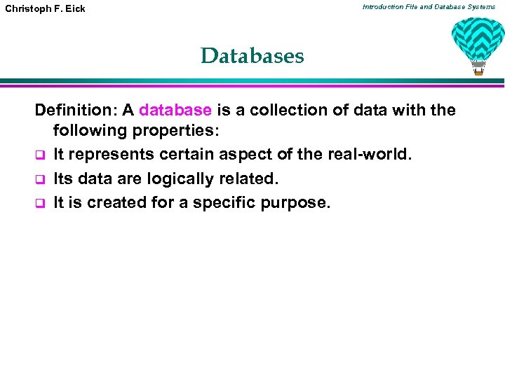 Introduction File and Database Systems Christoph F. Eick Databases Definition: A database is a