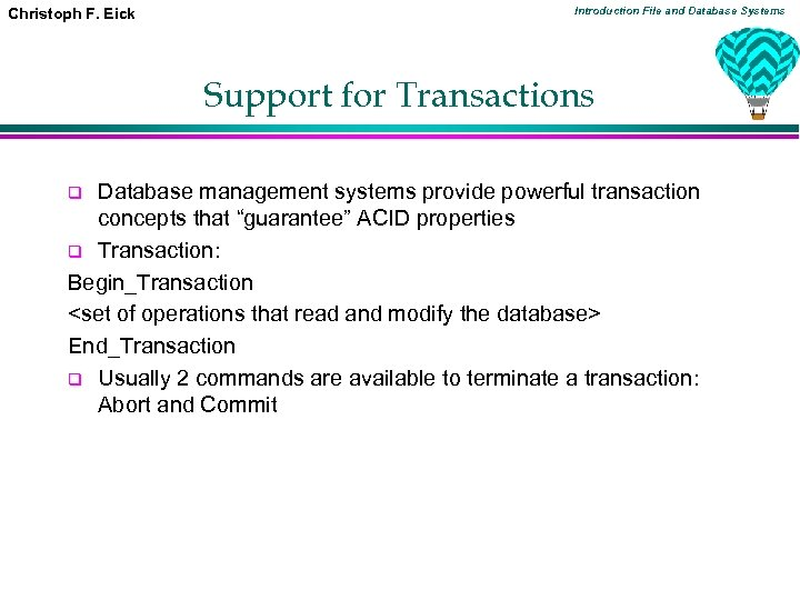 Christoph F. Eick Introduction File and Database Systems Support for Transactions Database management systems