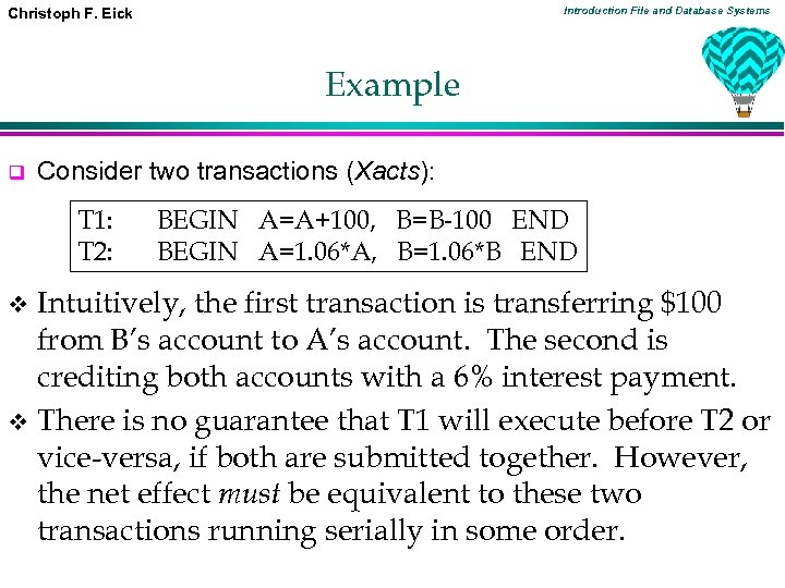 Introduction File and Database Systems Christoph F. Eick Example q Consider two transactions (Xacts):