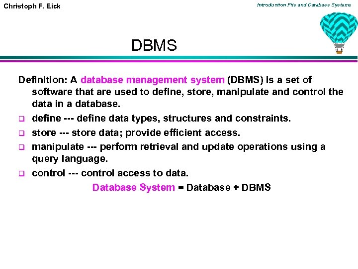 Introduction File and Database Systems Christoph F. Eick DBMS Definition: A database management system