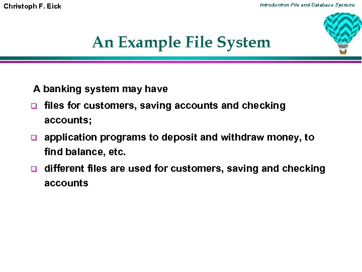 Introduction File and Database Systems Christoph F. Eick An Example File System A banking