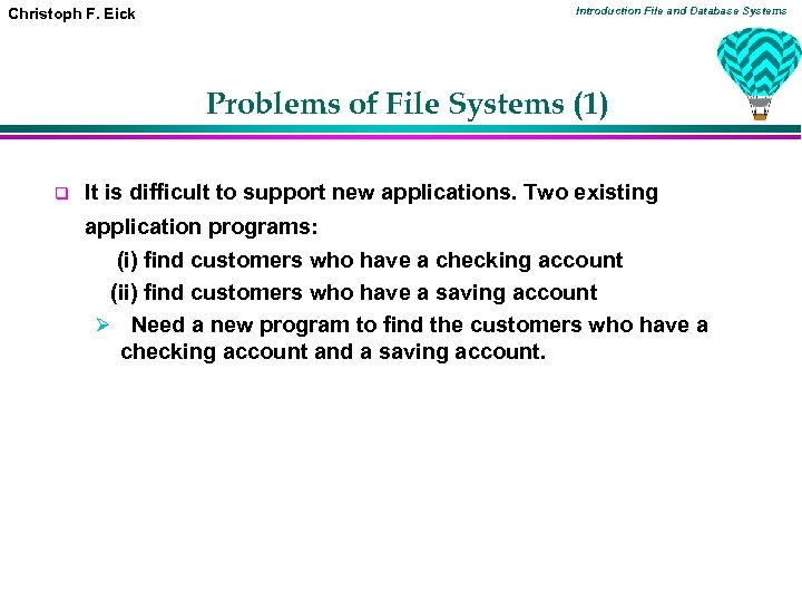Introduction File and Database Systems Christoph F. Eick Problems of File Systems (1) q