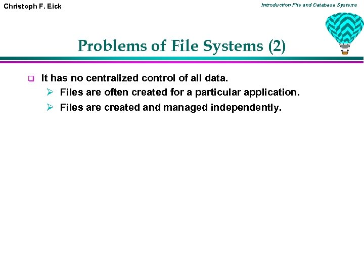 Christoph F. Eick Introduction File and Database Systems Problems of File Systems (2) q