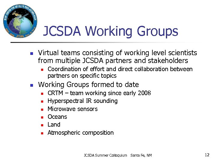 JCSDA Working Groups n Virtual teams consisting of working level scientists from multiple JCSDA
