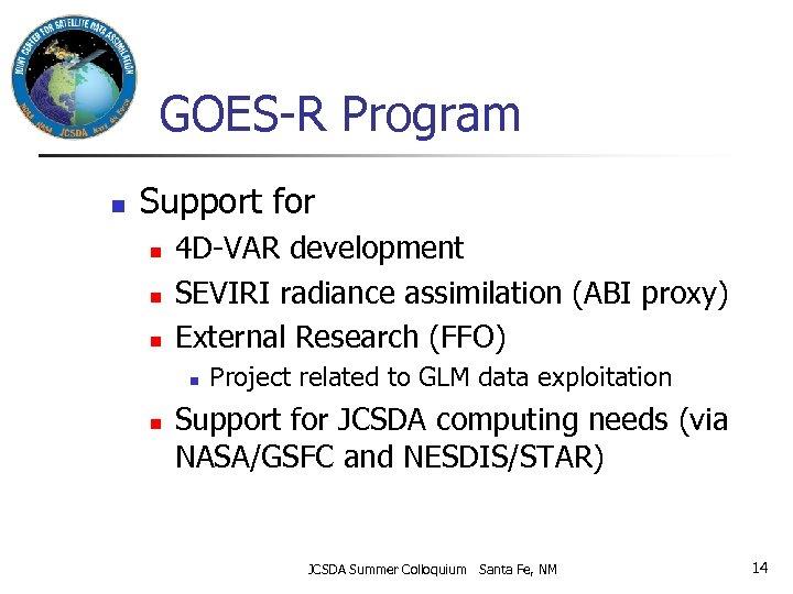 GOES-R Program n Support for n n n 4 D-VAR development SEVIRI radiance assimilation