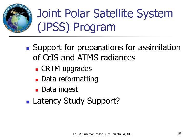 Joint Polar Satellite System (JPSS) Program n Support for preparations for assimilation of Cr.