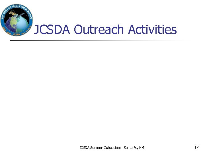 JCSDA Outreach Activities JCSDA Summer Colloquium Santa Fe, NM 17