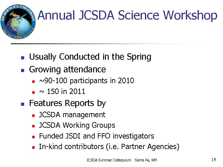 Annual JCSDA Science Workshop n n Usually Conducted in the Spring Growing attendance n