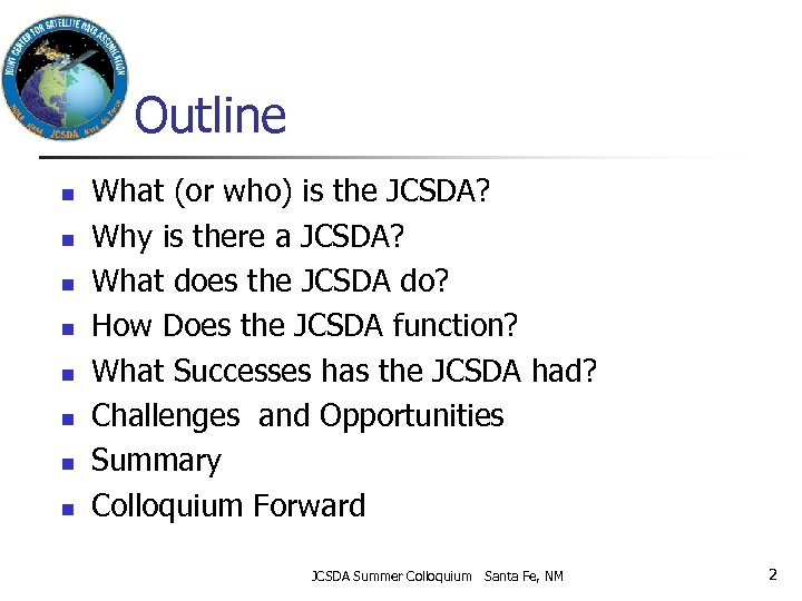Outline n n n n What (or who) is the JCSDA? Why is there