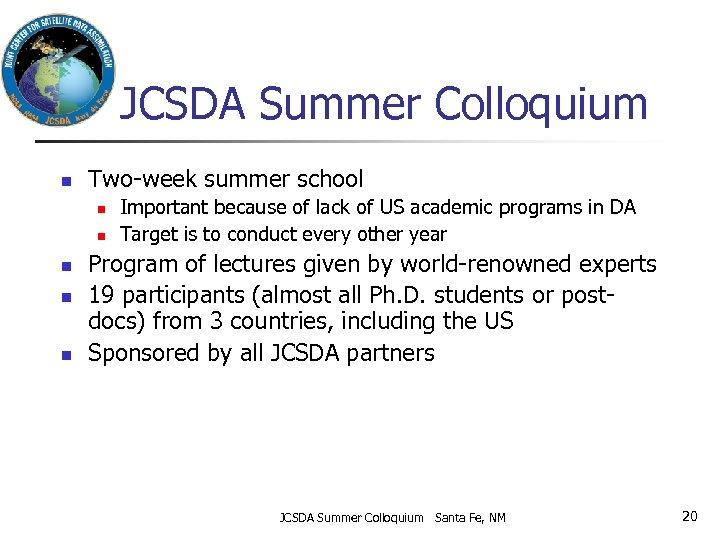 JCSDA Summer Colloquium n Two-week summer school n n n Important because of lack