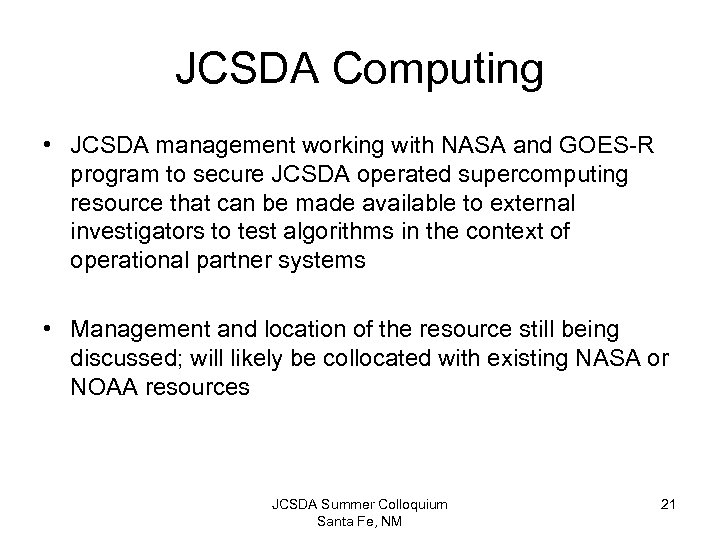 JCSDA Computing • JCSDA management working with NASA and GOES-R program to secure JCSDA