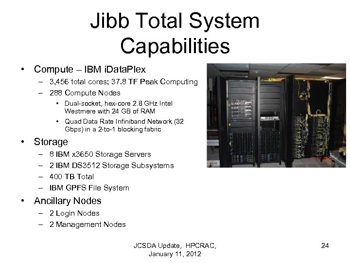 Jibb Total System Capabilities • Compute – IBM i. Data. Plex – 3, 456