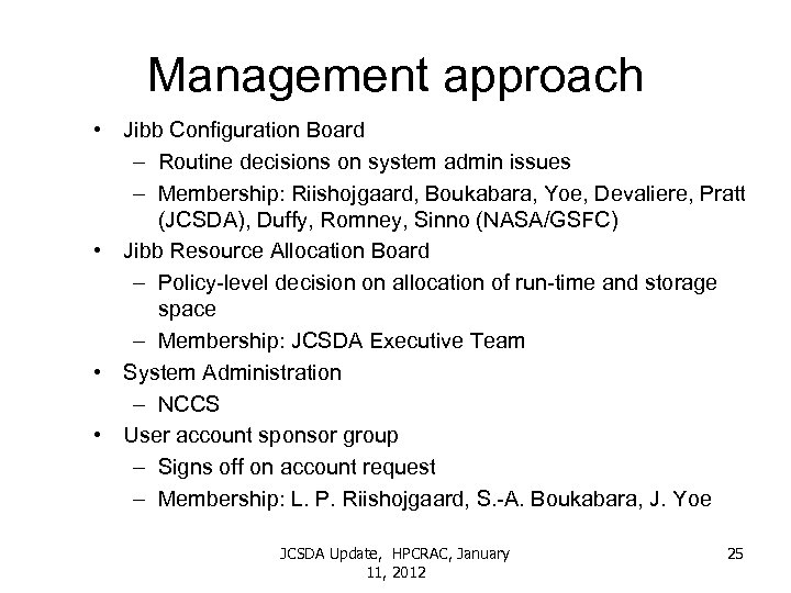 Management approach • Jibb Configuration Board – Routine decisions on system admin issues –