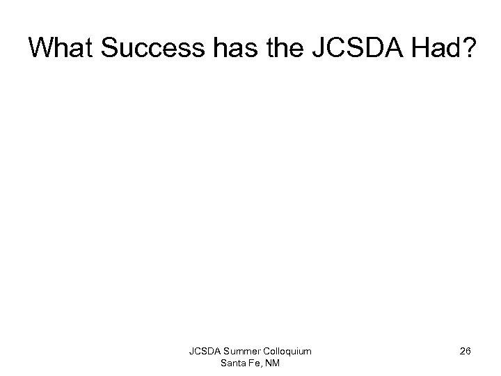 What Success has the JCSDA Had? JCSDA Summer Colloquium Santa Fe, NM 26