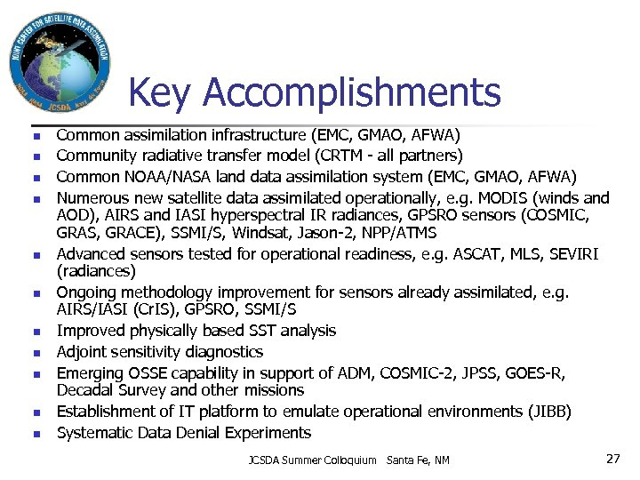 Key Accomplishments n n n Common assimilation infrastructure (EMC, GMAO, AFWA) Community radiative transfer