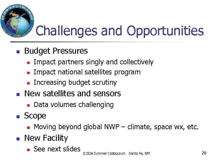 Challenges and Opportunities n Budget Pressures n n New satellites and sensors n n