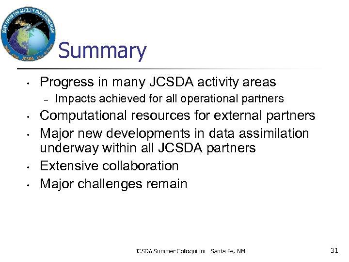 Summary • Progress in many JCSDA activity areas – • • Impacts achieved for