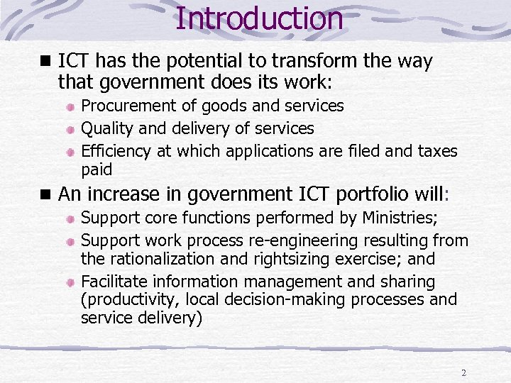 Introduction ICT has the potential to transform the way that government does its work: