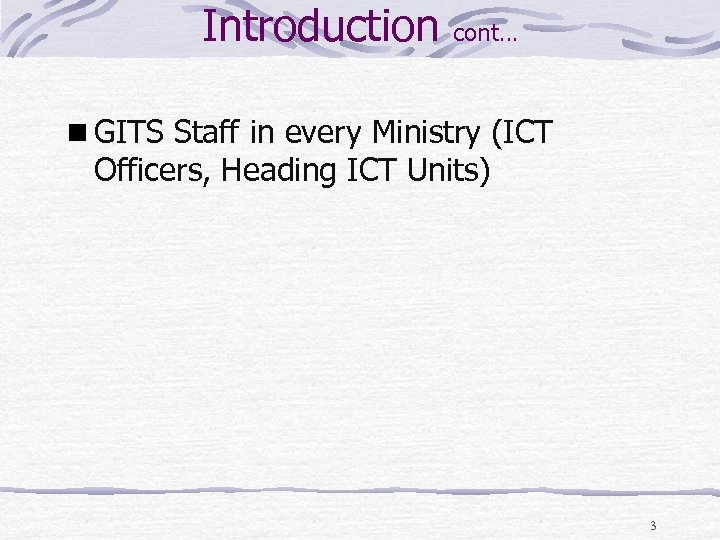 Introduction cont… GITS Staff in every Ministry (ICT Officers, Heading ICT Units) 3