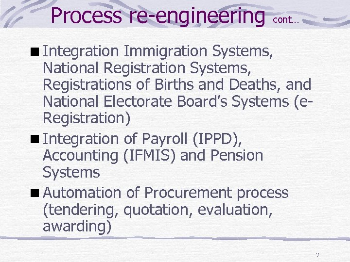 Process re-engineering cont… Integration Immigration Systems, National Registration Systems, Registrations of Births and Deaths,