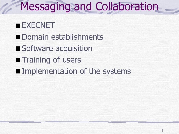 Messaging and Collaboration EXECNET Domain establishments Software acquisition Training of users Implementation of the