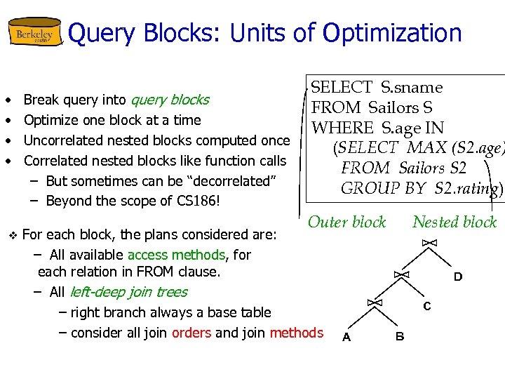 Query Blocks: Units of Optimization • • v Break query into query blocks Optimize