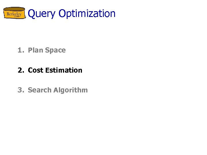 Query Optimization 1. Plan Space 2. Cost Estimation 3. Search Algorithm